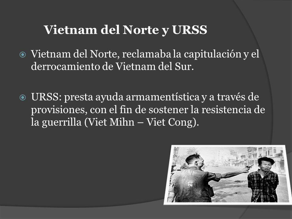Vietnam del Norte, reclamaba la capitulación y el derrocamiento de Vietnam del Sur. URSS: presta ayuda armamentística y a través de provisiones, con e