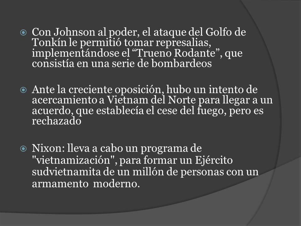Con Johnson al poder, el ataque del Golfo de Tonkín le permitió tomar represalias, implementándose el Trueno Rodante, que consistía en una serie de bo