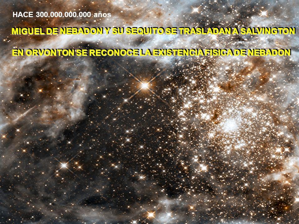 MIGUEL DE NEBADON Y SU SEQUITO SE TRASLADAN A SALVINGTON HACE 300.000.000.000 años EN ORVONTON SE RECONOCE LA EXISTENCIA FISICA DE NEBADON