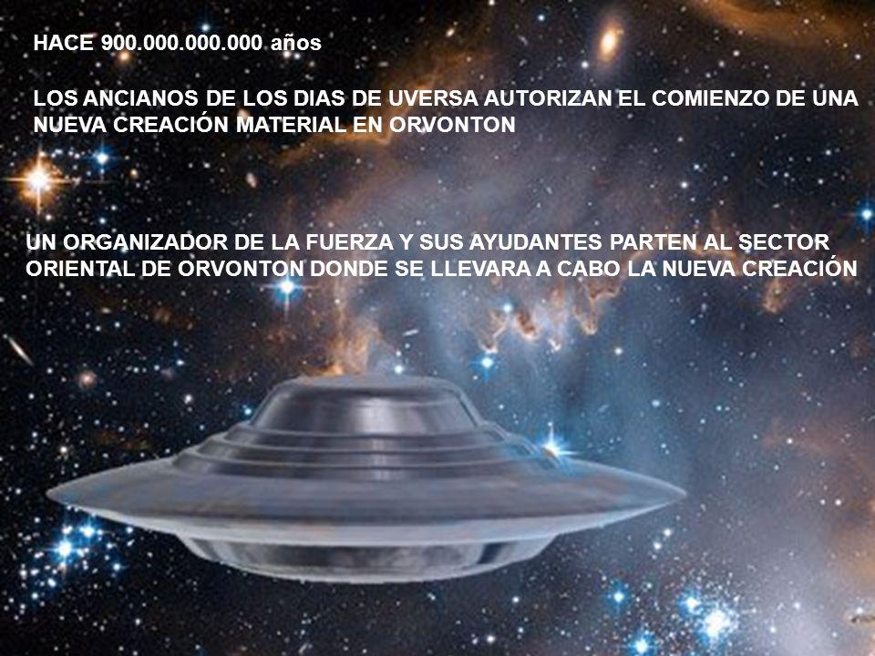 LOS ANCIANOS DE LOS DIAS DE UVERSA AUTORIZAN EL COMIENZO DE UNA NUEVA CREACIÓN MATERIAL EN ORVONTON HACE 900.000.000.000 años UN ORGANIZADOR DE LA FUE