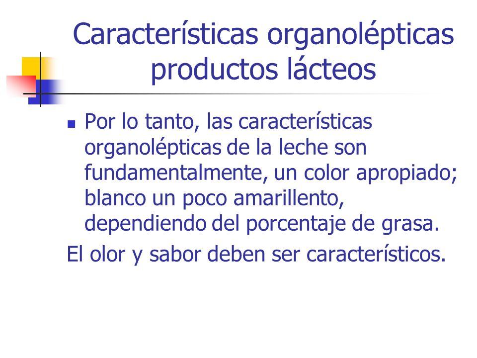 Características organolépticas productos lácteos Por lo tanto, las características organolépticas de la leche son fundamentalmente, un color apropiado