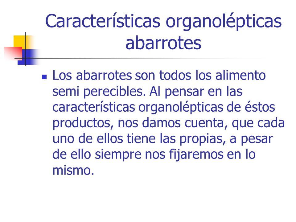 Características organolépticas abarrotes Los abarrotes son todos los alimento semi perecibles. Al pensar en las características organolépticas de ésto