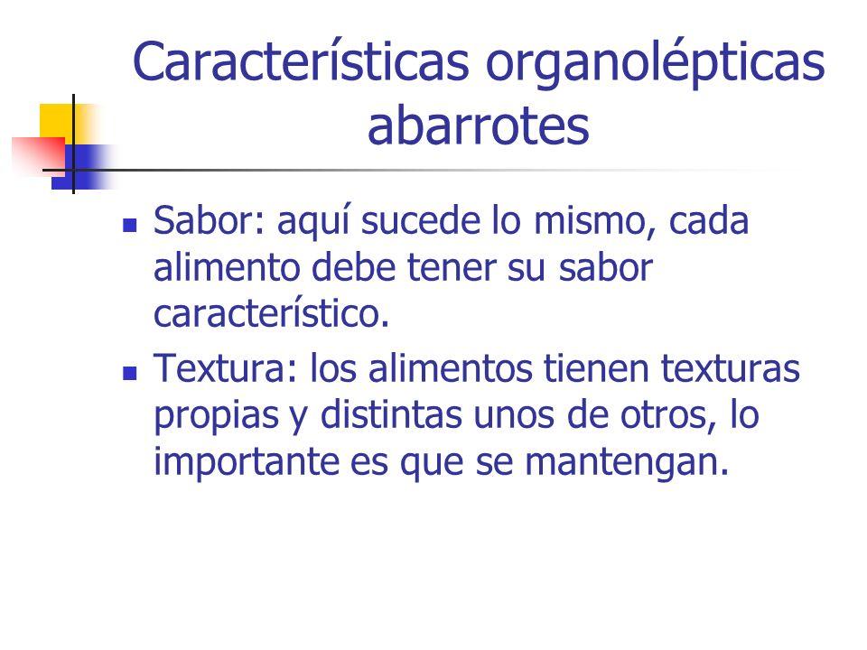 Características organolépticas abarrotes Sabor: aquí sucede lo mismo, cada alimento debe tener su sabor característico. Textura: los alimentos tienen