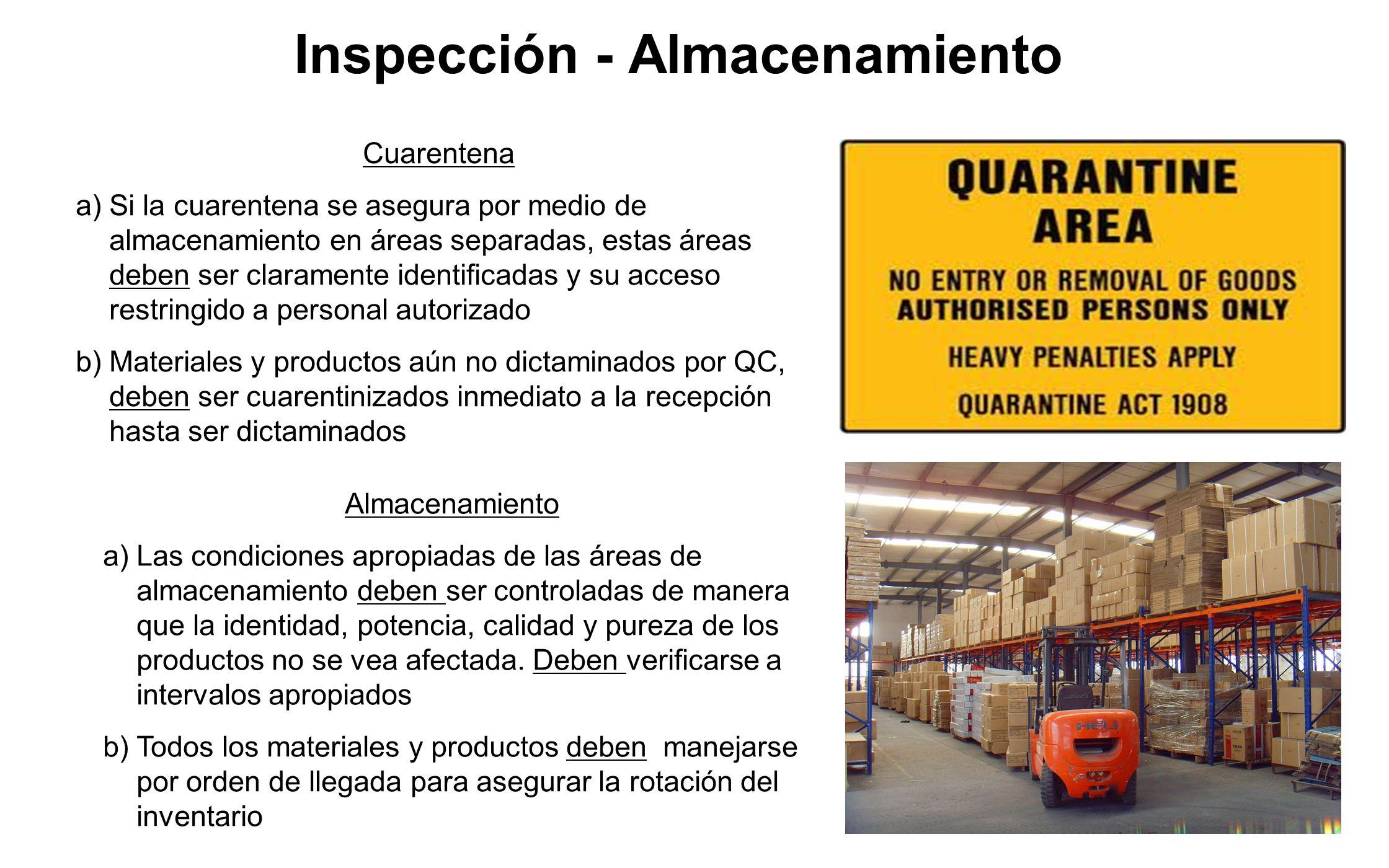 Cuarentena a)Si la cuarentena se asegura por medio de almacenamiento en áreas separadas, estas áreas deben ser claramente identificadas y su acceso re