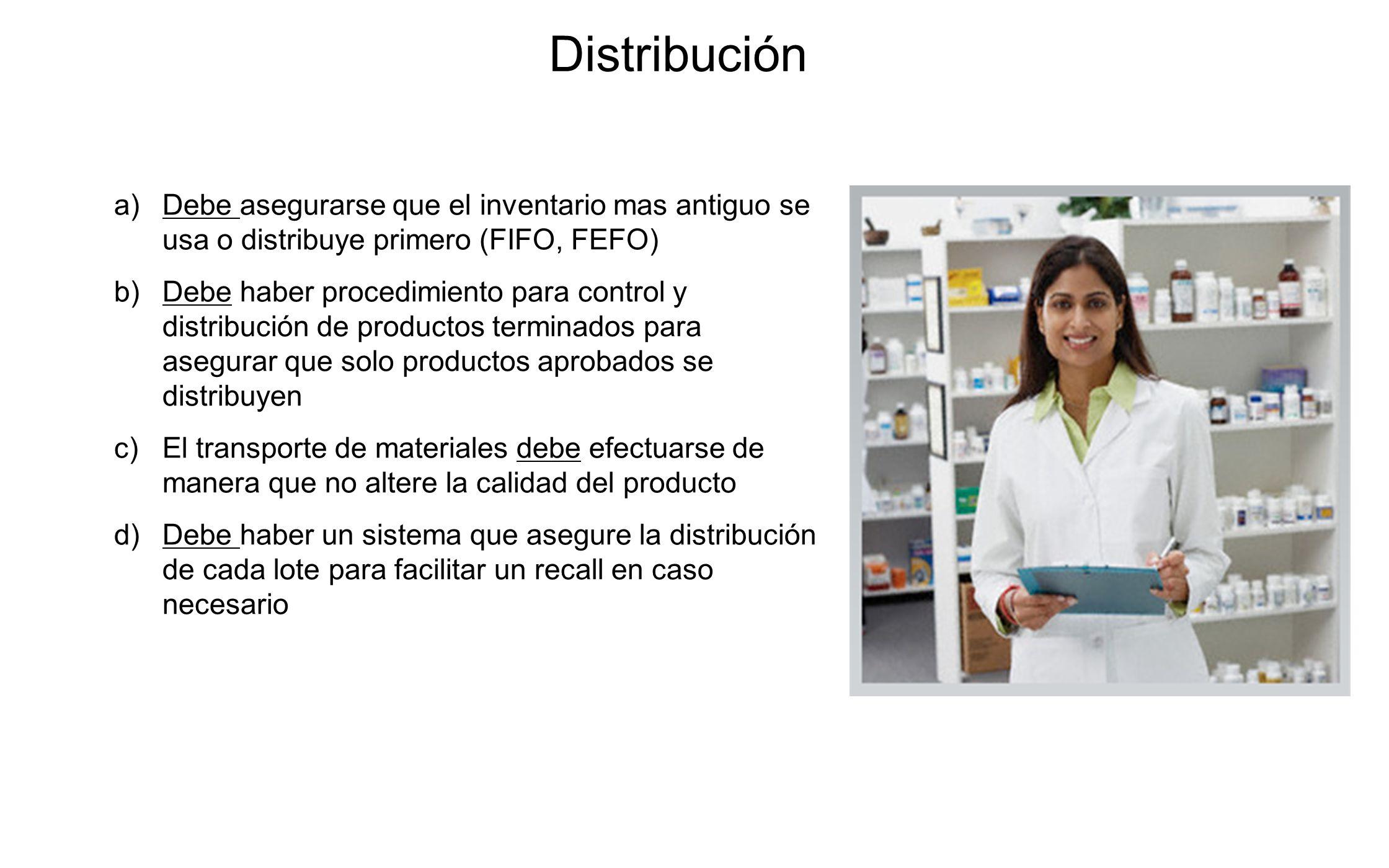 a)Debe asegurarse que el inventario mas antiguo se usa o distribuye primero (FIFO, FEFO) b)Debe haber procedimiento para control y distribución de pro