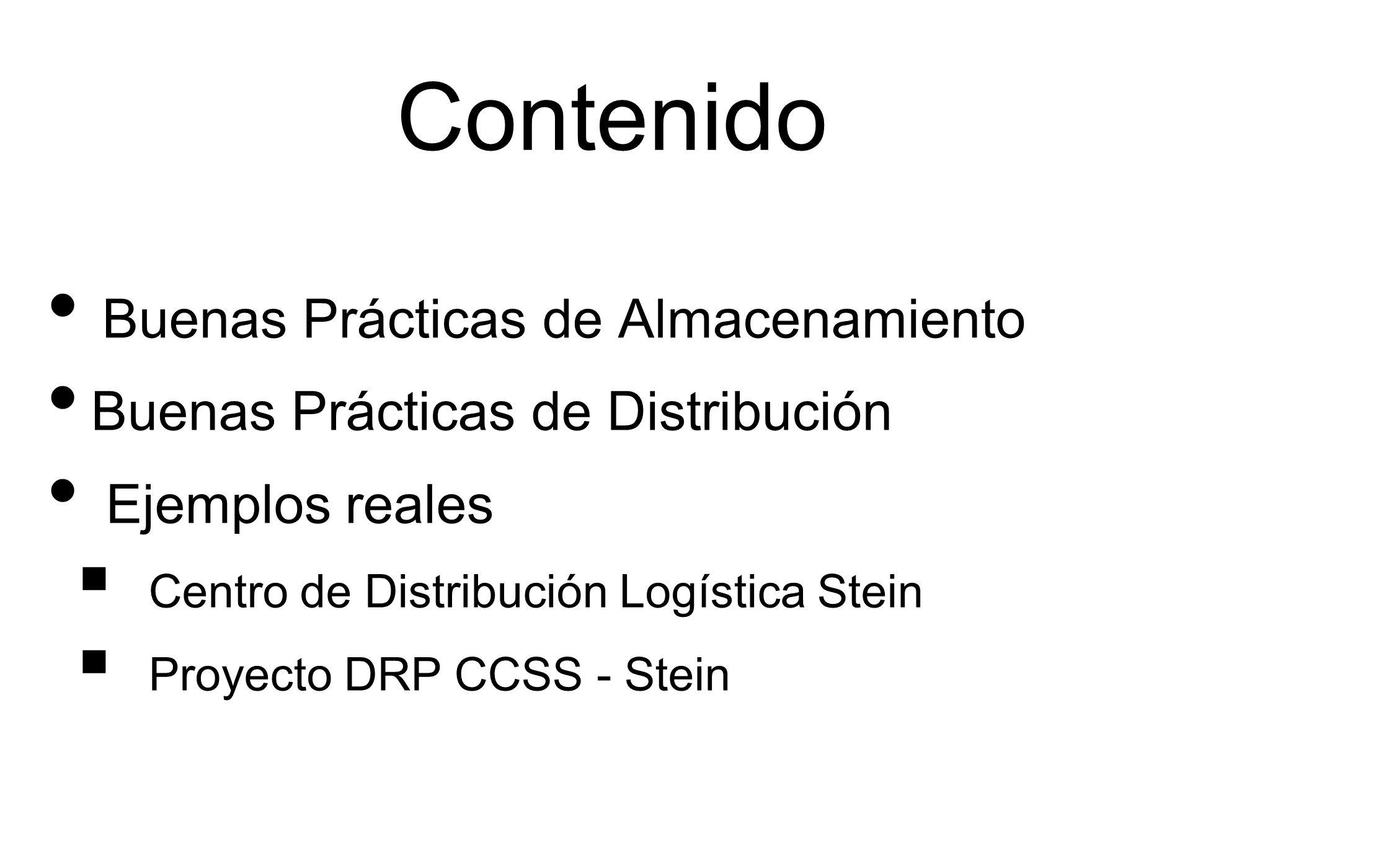 Contenido Buenas Prácticas de Almacenamiento Buenas Prácticas de Distribución Ejemplos reales Centro de Distribución Logística Stein Proyecto DRP CCSS