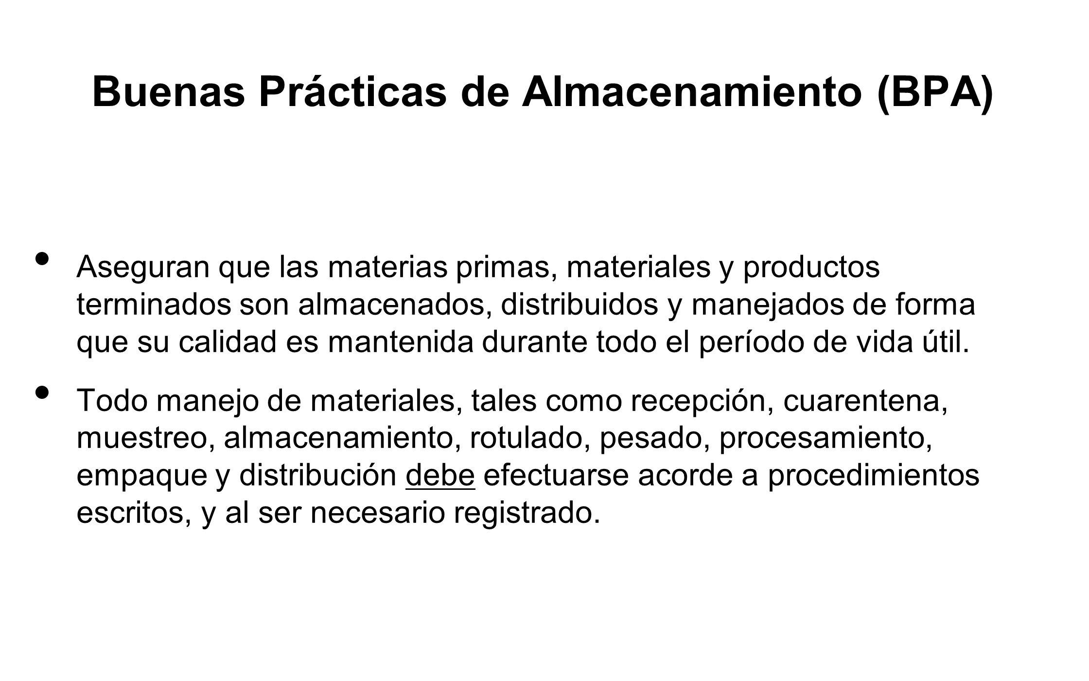 Buenas Prácticas de Almacenamiento (BPA) Aseguran que las materias primas, materiales y productos terminados son almacenados, distribuidos y manejados