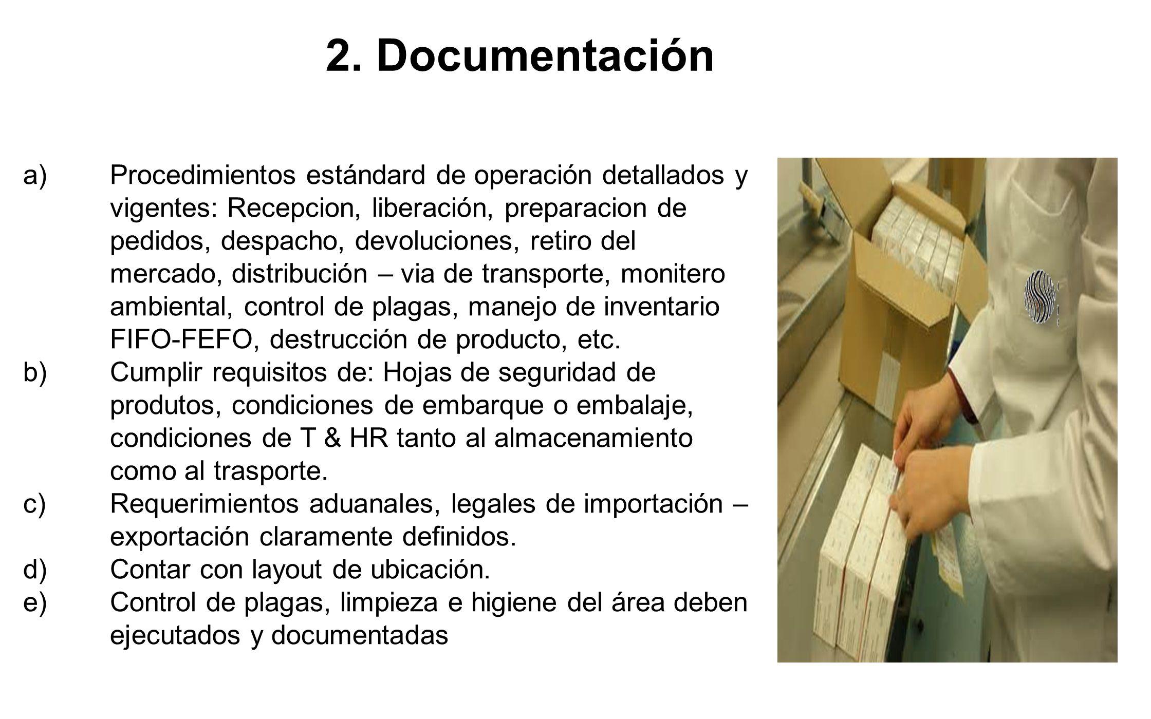 2. Documentación a)Procedimientos estándard de operación detallados y vigentes: Recepcion, liberación, preparacion de pedidos, despacho, devoluciones,