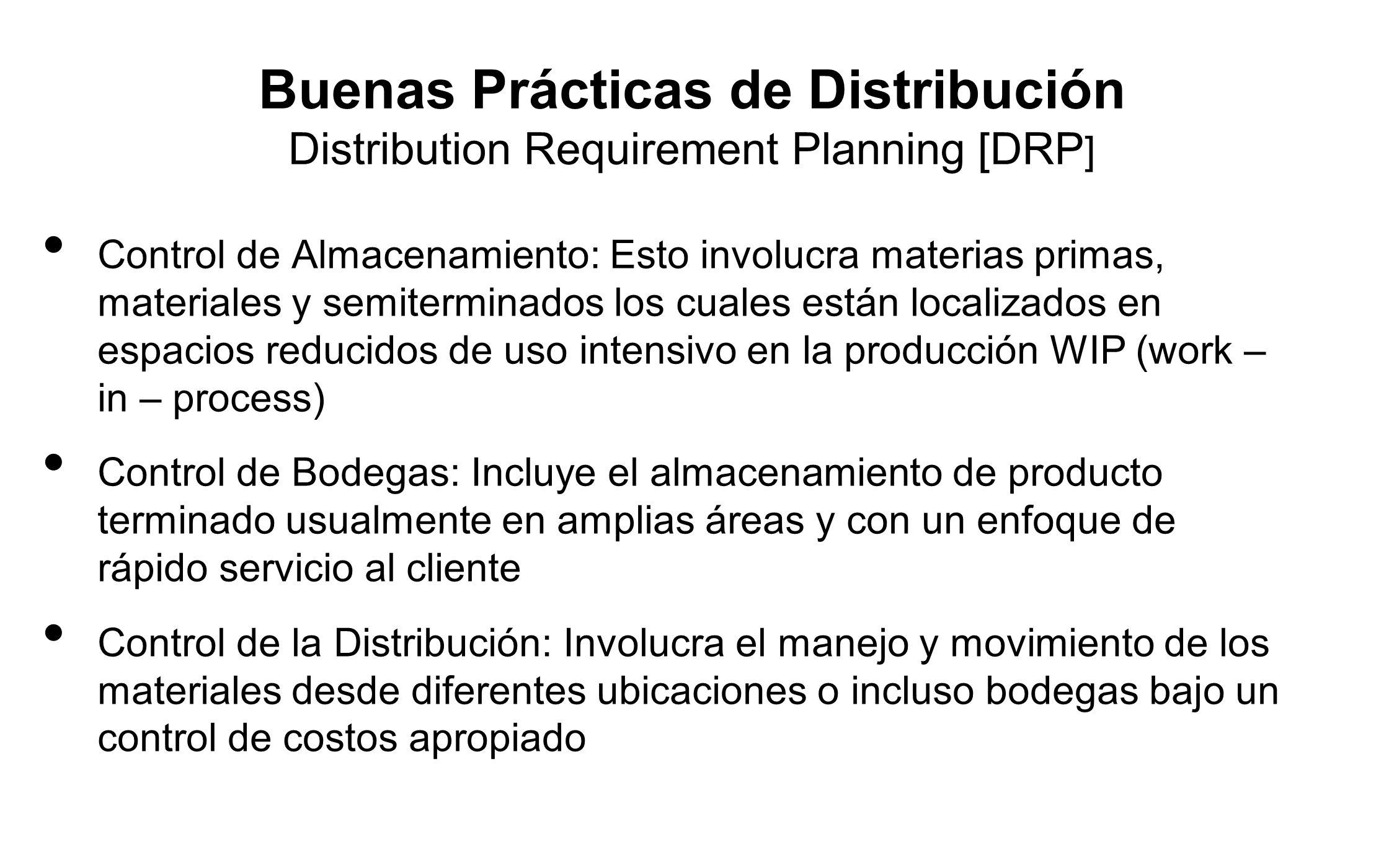 Buenas Prácticas de Distribución Distribution Requirement Planning [DRP ] Control de Almacenamiento: Esto involucra materias primas, materiales y semi