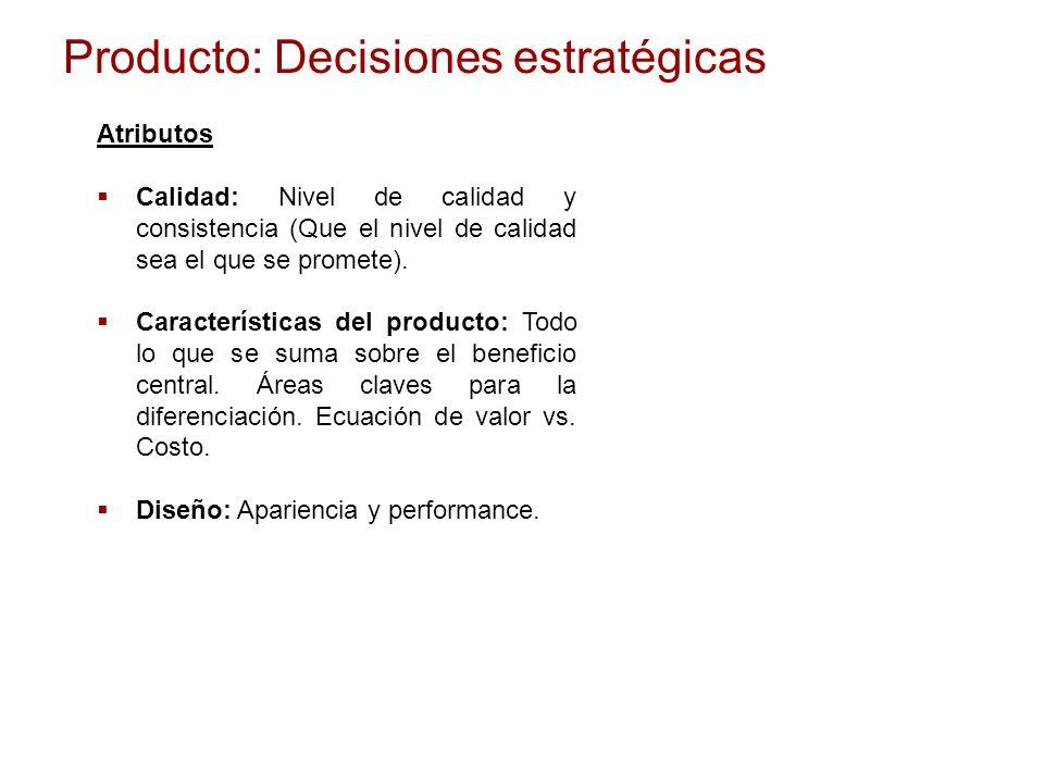 Producto: Decisiones estratégicas Atributos Calidad: Nivel de calidad y consistencia (Que el nivel de calidad sea el que se promete). Características
