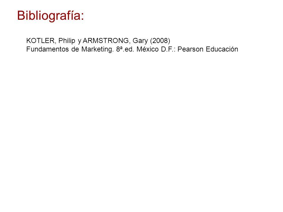 Bibliografía: KOTLER, Philip y ARMSTRONG, Gary (2008) Fundamentos de Marketing. 8ª.ed. México D.F.: Pearson Educación