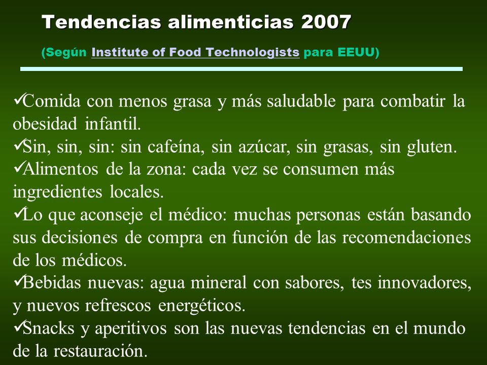 Tendencias alimenticias 2007 Tendencias alimenticias 2007 (Según Institute of Food Technologists para EEUU)Institute of Food Technologists Comida con