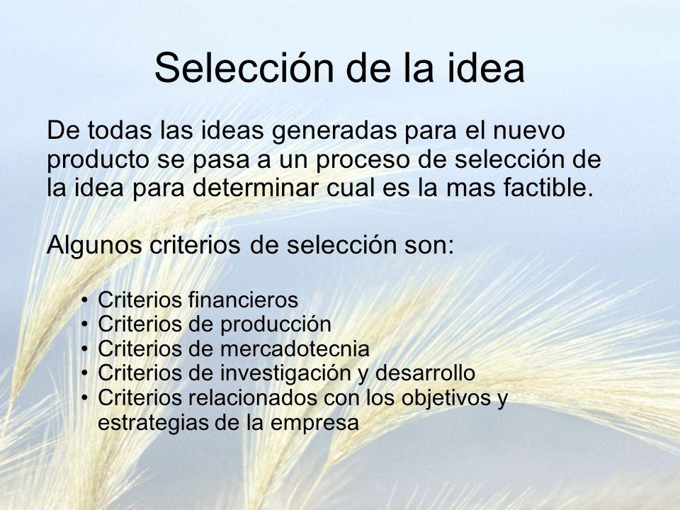 Selección de la idea De todas las ideas generadas para el nuevo producto se pasa a un proceso de selección de la idea para determinar cual es la mas factible.