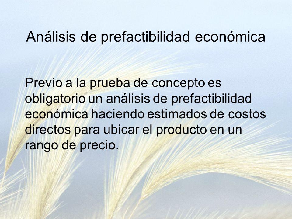 Análisis de prefactibilidad económica Previo a la prueba de concepto es obligatorio un análisis de prefactibilidad económica haciendo estimados de costos directos para ubicar el producto en un rango de precio.