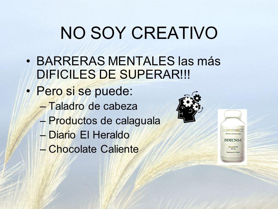 NO SOY CREATIVO BARRERAS MENTALES las más DIFICILES DE SUPERAR!!! Pero si se puede: –Taladro de cabeza –Productos de calaguala –Diario El Heraldo –Cho