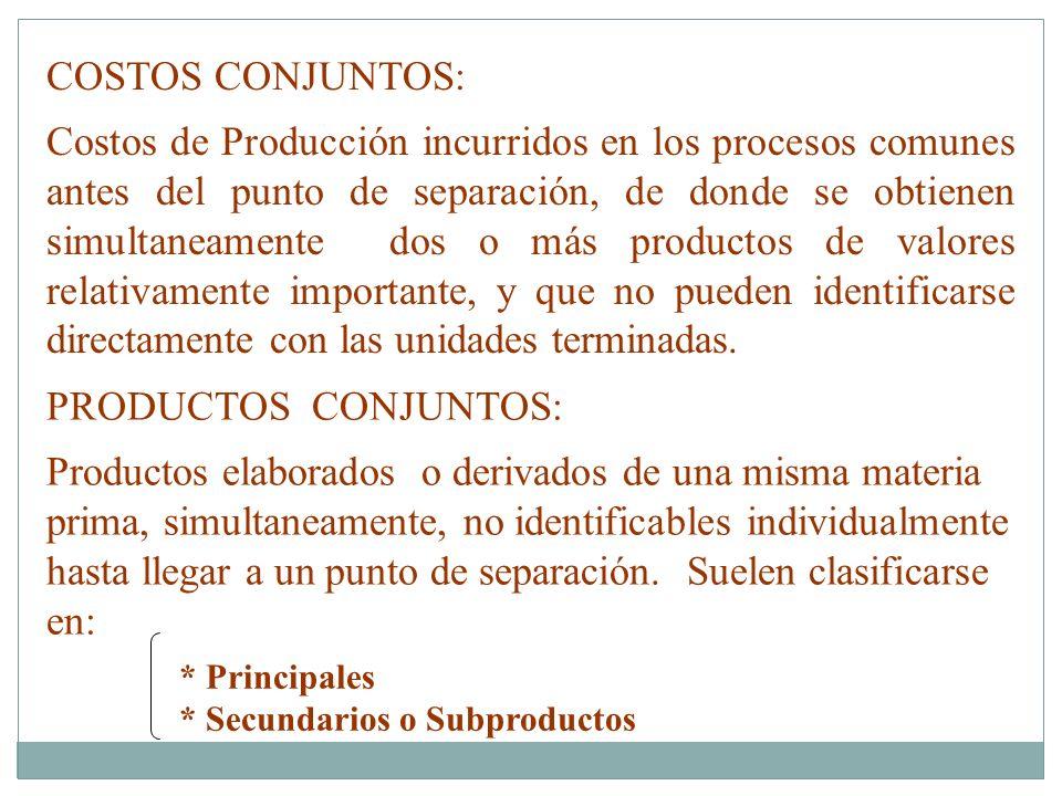 COSTOS CONJUNTOS: Costos de Producción incurridos en los procesos comunes antes del punto de separación, de donde se obtienen simultaneamente dos o más productos de valores relativamente importante, y que no pueden identificarse directamente con las unidades terminadas.