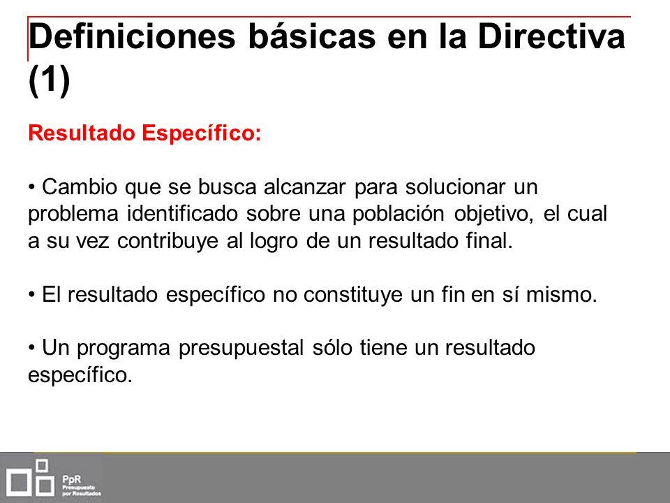 Definiciones básicas en la Directiva (1) Resultado Específico: Cambio que se busca alcanzar para solucionar un problema identificado sobre una poblaci