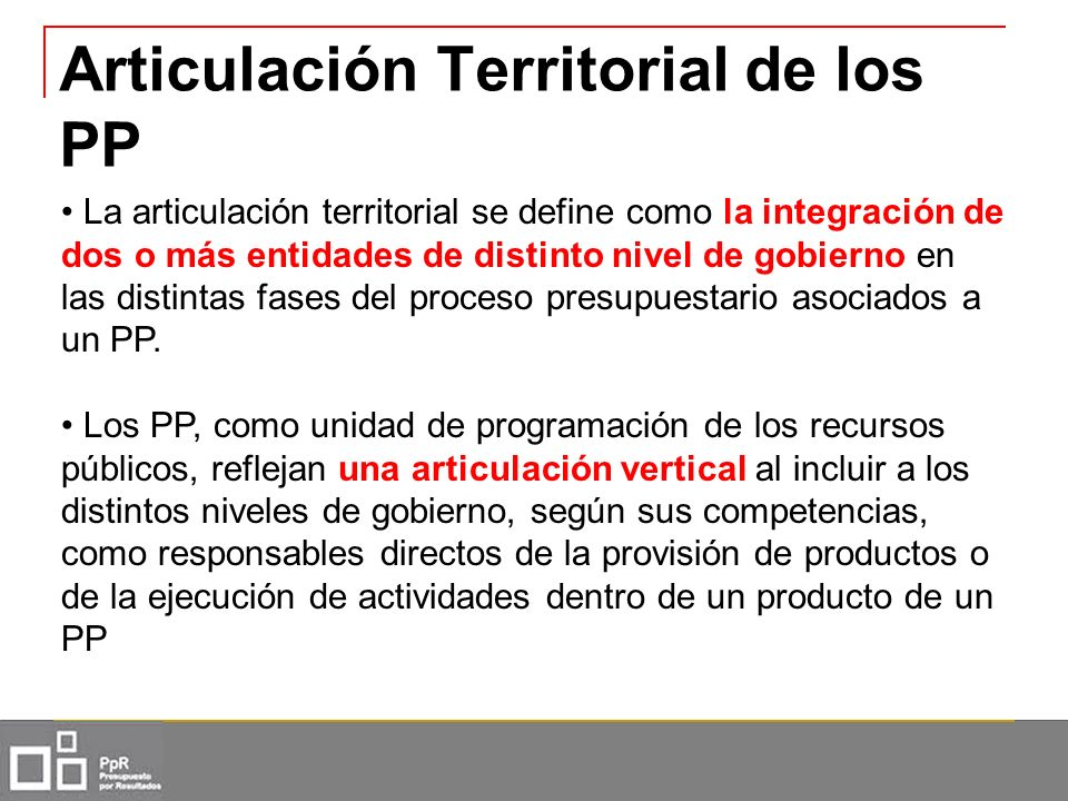 Articulación Territorial de los PP La articulación territorial se define como la integración de dos o más entidades de distinto nivel de gobierno en l