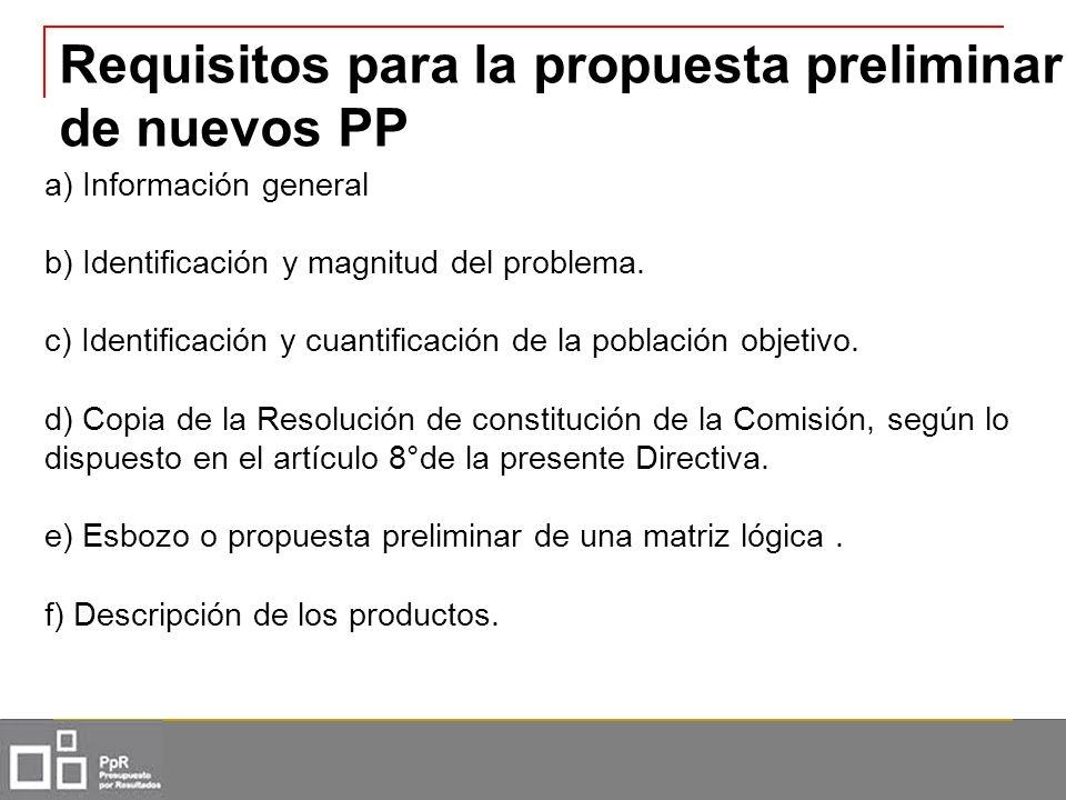 Requisitos para la propuesta preliminar de nuevos PP a) Información general b) Identificación y magnitud del problema. c) Identificación y cuantificac