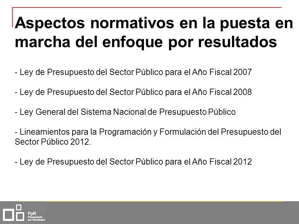 Aspectos normativos en la puesta en marcha del enfoque por resultados - Ley de Presupuesto del Sector Público para el Año Fiscal 2007 - Ley de Presupu