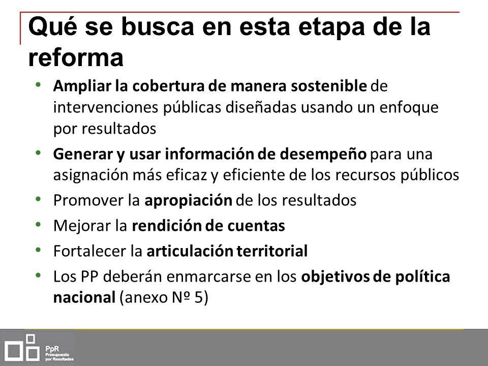 Qué se busca en esta etapa de la reforma Ampliar la cobertura de manera sostenible de intervenciones públicas diseñadas usando un enfoque por resultad