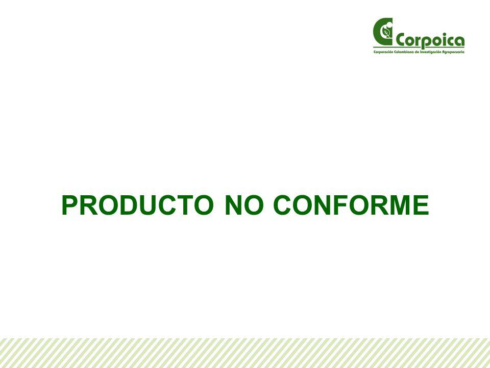 Identificar el producto no conforme Todo colaborador de CORPOICA, debe estar atento a la identificación de cualquier producto o servicio no conforme.