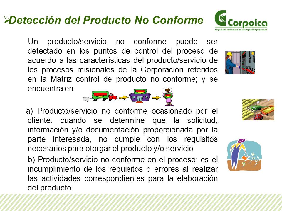Detección del Producto No Conforme Un producto/servicio no conforme puede ser detectado en los puntos de control del proceso de acuerdo a las caracter