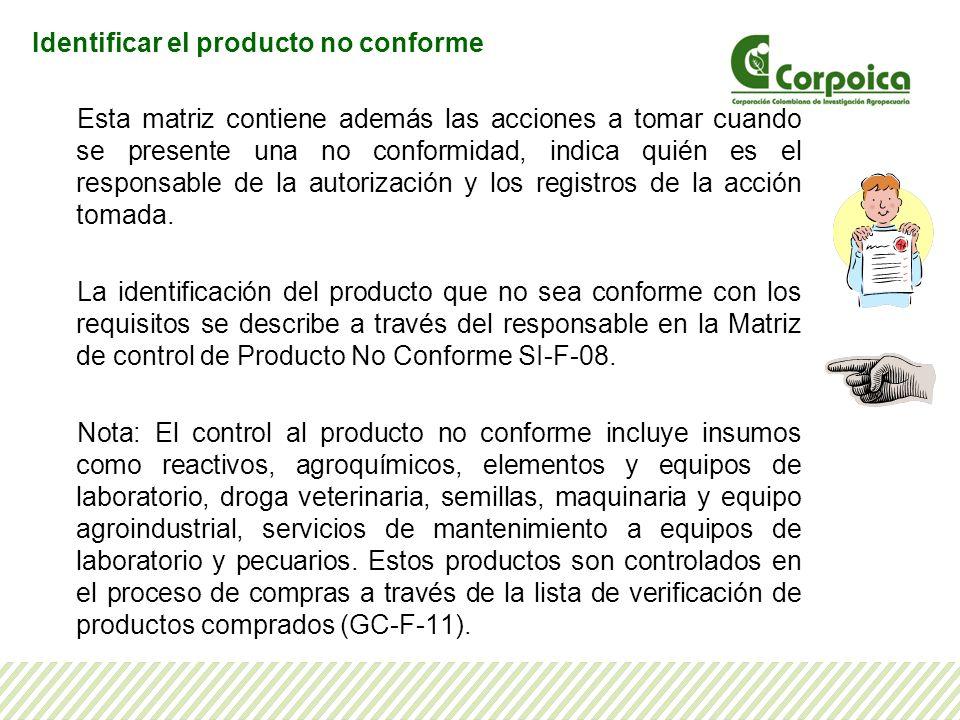 Identificar el producto no conforme Esta matriz contiene además las acciones a tomar cuando se presente una no conformidad, indica quién es el respons