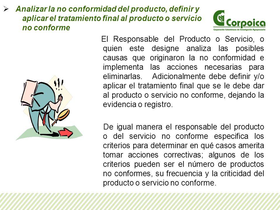Analizar la no conformidad del producto, definir y aplicar el tratamiento final al producto o servicio no conforme El Responsable del Producto o Servi