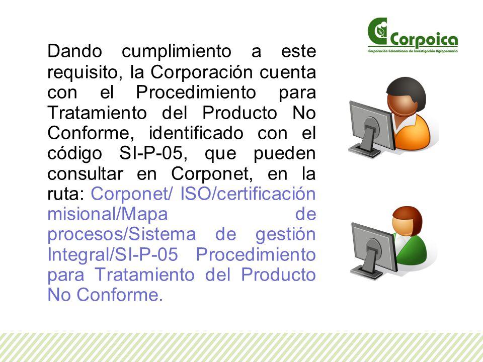 Dando cumplimiento a este requisito, la Corporación cuenta con el Procedimiento para Tratamiento del Producto No Conforme, identificado con el código
