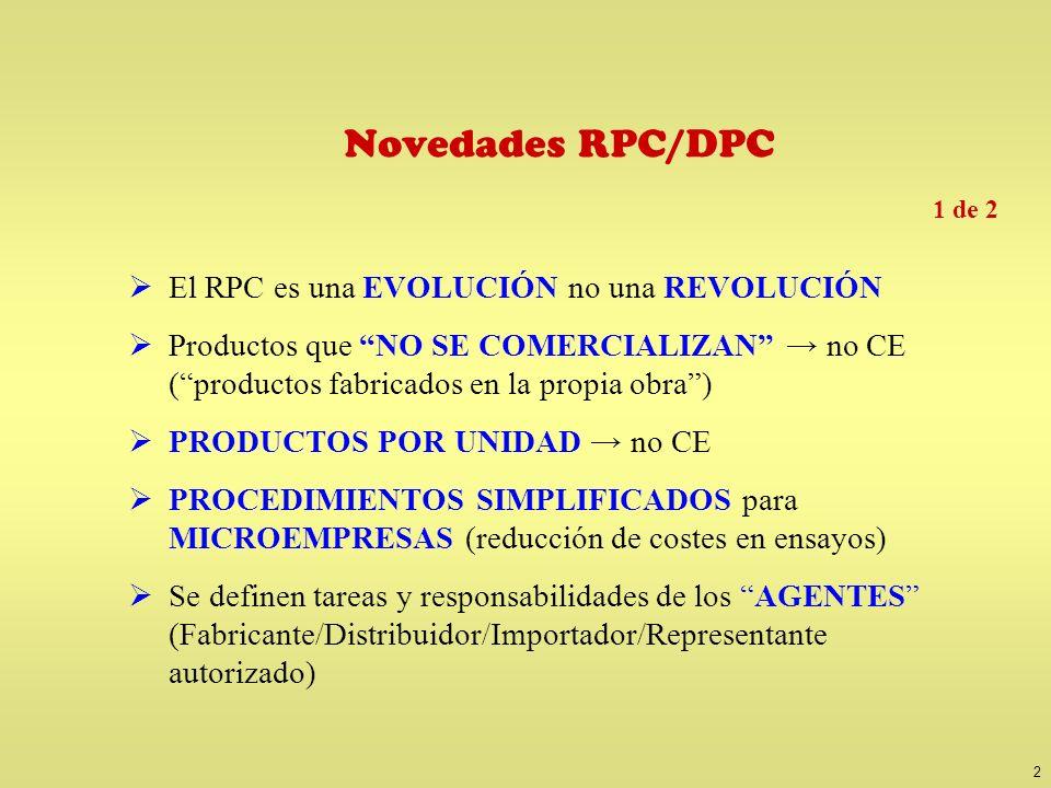 2 Novedades RPC/DPC El RPC es una EVOLUCIÓN no una REVOLUCIÓN Productos que NO SE COMERCIALIZAN no CE (productos fabricados en la propia obra) PRODUCT