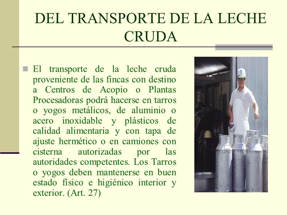 DEL TRANSPORTE DE LA LECHE CRUDA El transporte de la leche cruda proveniente de las fincas con destino a Centros de Acopio o Plantas Procesadoras podr