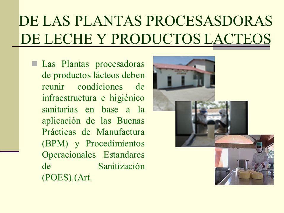 DE LAS PLANTAS PROCESASDORAS DE LECHE Y PRODUCTOS LACTEOS Las Plantas procesadoras de productos lácteos deben reunir condiciones de infraestructura e