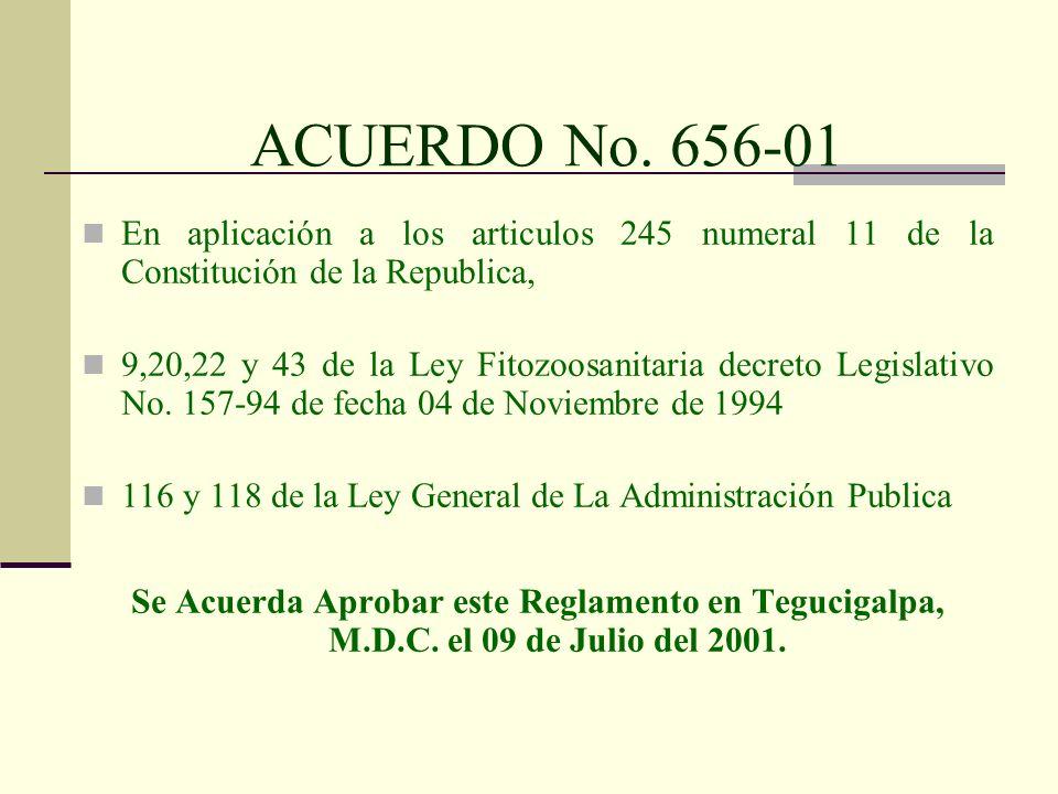 ACUERDO No. 656-01 En aplicación a los articulos 245 numeral 11 de la Constitución de la Republica, 9,20,22 y 43 de la Ley Fitozoosanitaria decreto Le