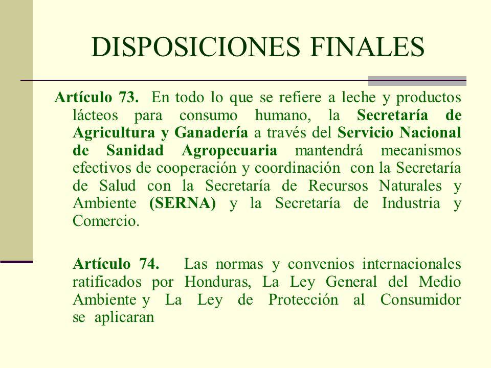 DISPOSICIONES FINALES Artículo 73. En todo lo que se refiere a leche y productos lácteos para consumo humano, la Secretaría de Agricultura y Ganadería