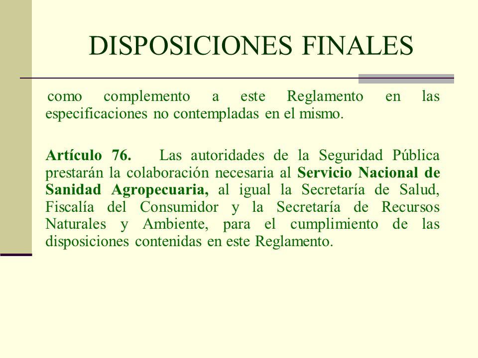 DISPOSICIONES FINALES como complemento a este Reglamento en las especificaciones no contempladas en el mismo. Artículo 76. Las autoridades de la Segur