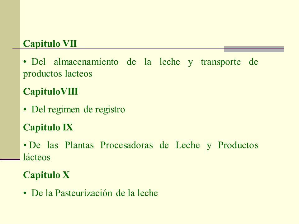 Capitulo VII Del almacenamiento de la leche y transporte de productos lacteos CapituloVIII Del regimen de registro Capitulo IX De las Plantas Procesad