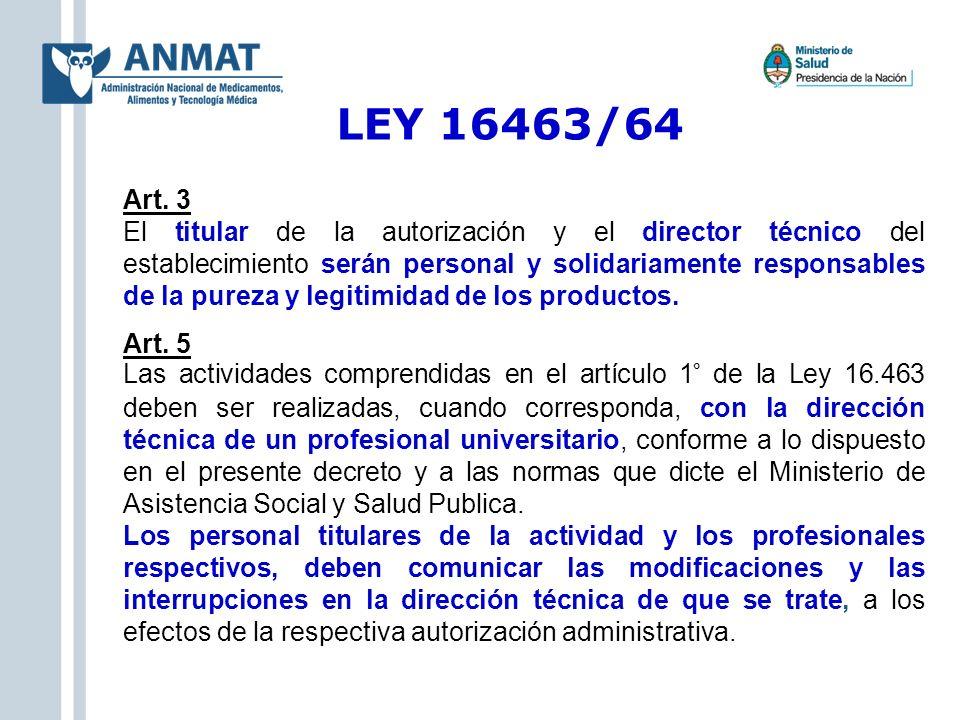 LEY 16463/64 Art. 3 El titular de la autorización y el director técnico del establecimiento serán personal y solidariamente responsables de la pureza