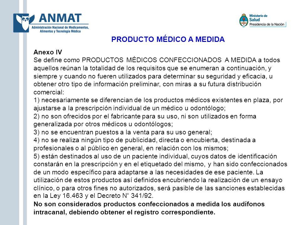 PRODUCTO MÉDICO A MEDIDA Anexo IV Se define como PRODUCTOS MÉDICOS CONFECCIONADOS A MEDIDA a todos aquellos reúnan la totalidad de los requisitos que