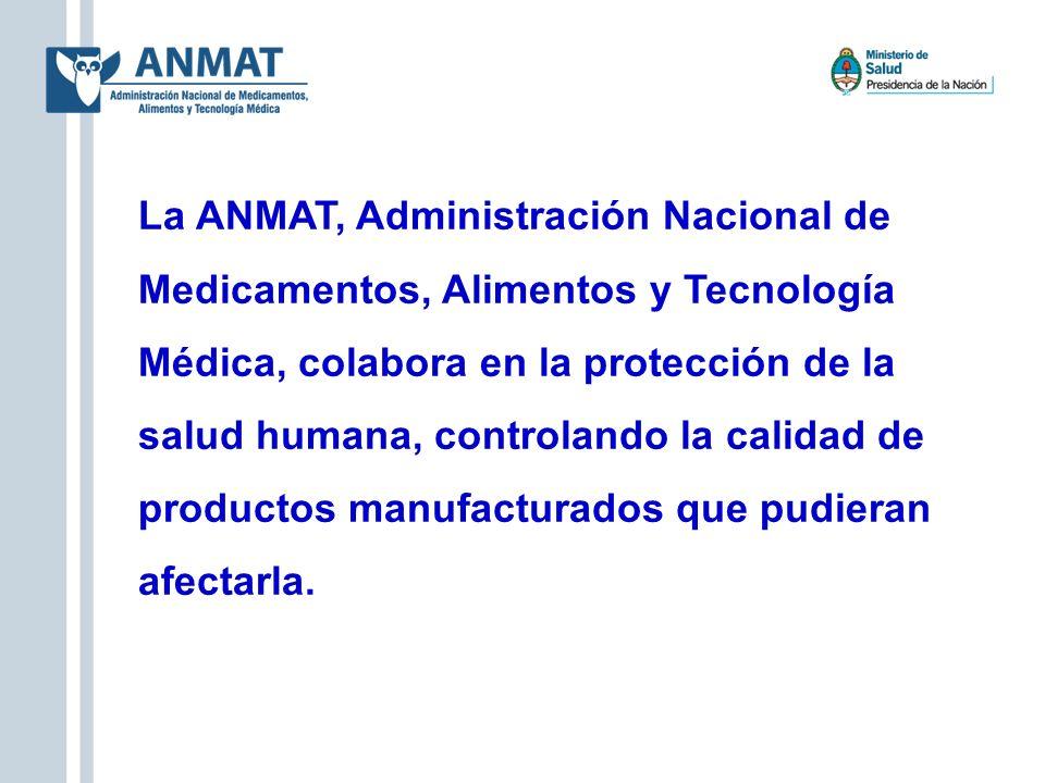 La ANMAT, Administración Nacional de Medicamentos, Alimentos y Tecnología Médica, colabora en la protección de la salud humana, controlando la calidad