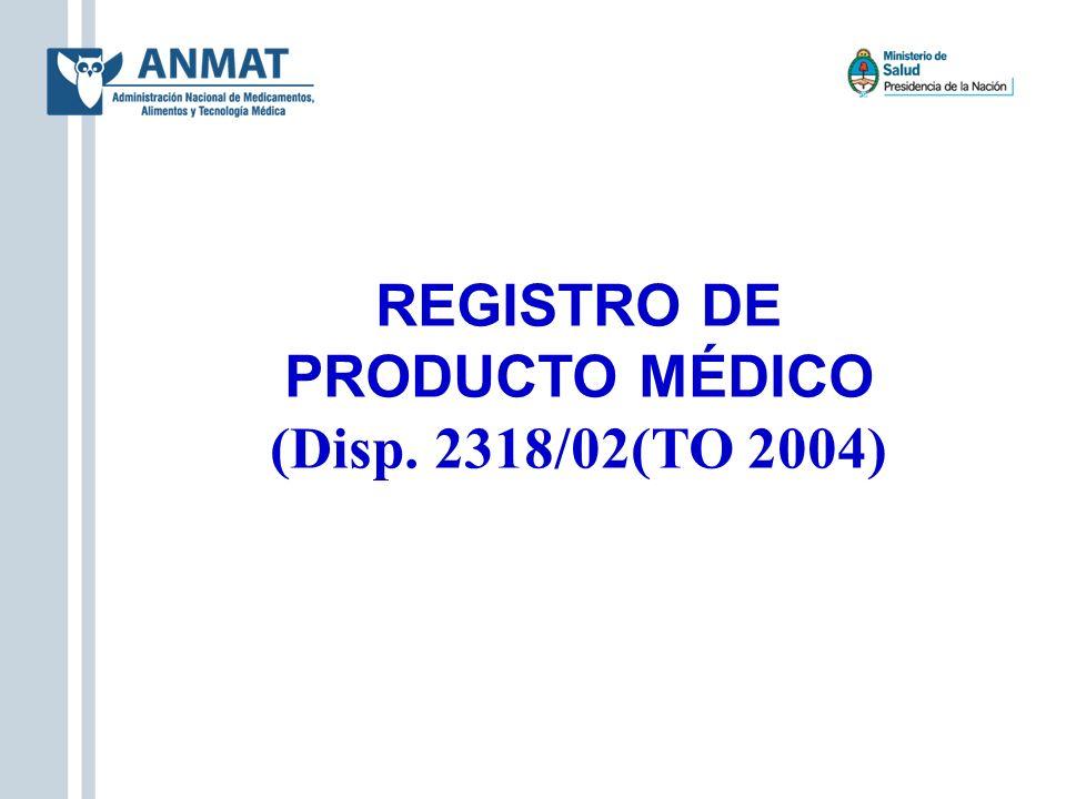 REGISTRO DE PRODUCTO MÉDICO (Disp. 2318/02(TO 2004)