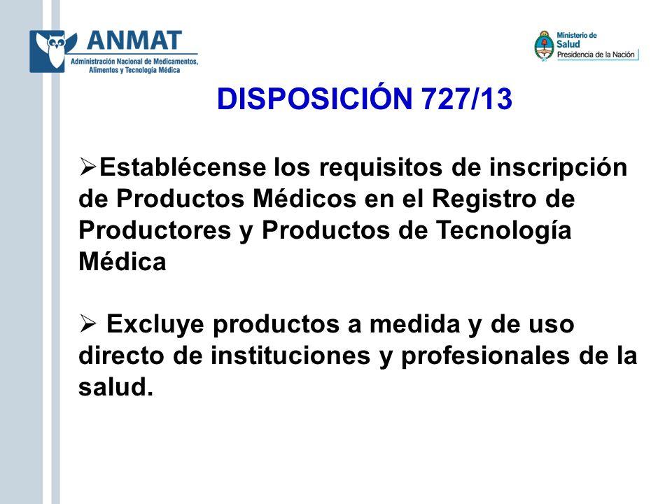 DISPOSICIÓN 727/13 Establécense los requisitos de inscripción de Productos Médicos en el Registro de Productores y Productos de Tecnología Médica Excl
