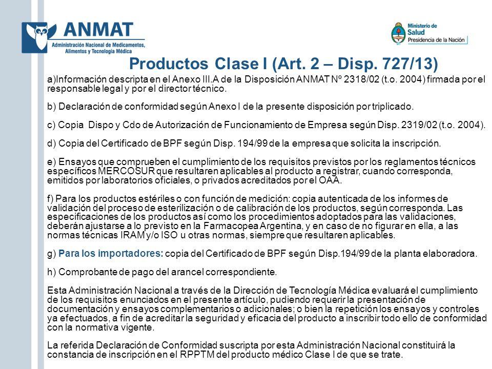 Productos Clase I (Art. 2 – Disp. 727/13) a)Información descripta en el Anexo III.A de la Disposición ANMAT Nº 2318/02 (t.o. 2004) firmada por el resp