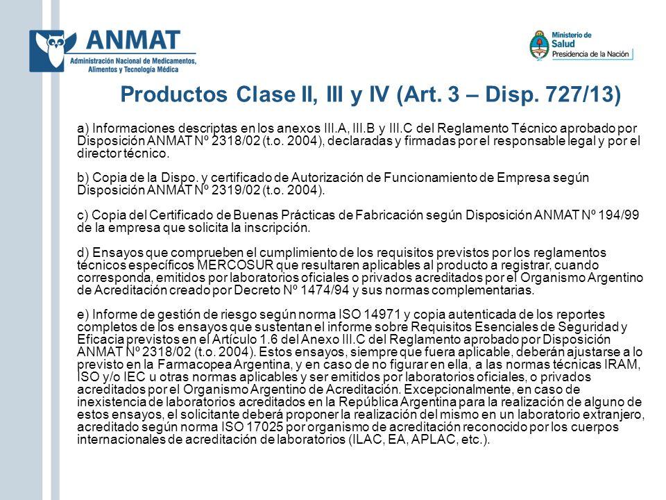 Productos Clase II, III y IV (Art. 3 – Disp. 727/13) a) Informaciones descriptas en los anexos III.A, III.B y III.C del Reglamento Técnico aprobado po