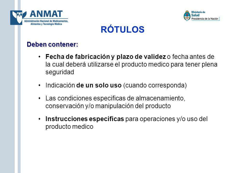 RÓTULOS Deben contener: Fecha de fabricación y plazo de validez o fecha antes de la cual deberá utilizarse el producto medico para tener plena segurid