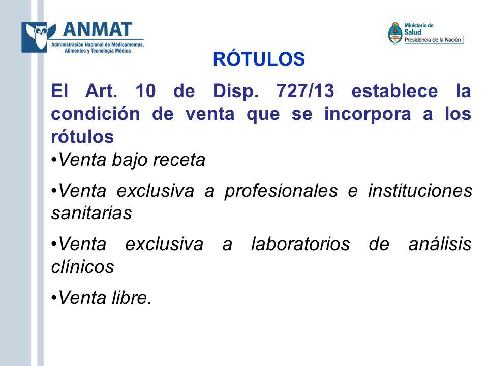 RÓTULOS El Art. 10 de Disp. 727/13 establece la condición de venta que se incorpora a los rótulos Venta bajo receta Venta exclusiva a profesionales e
