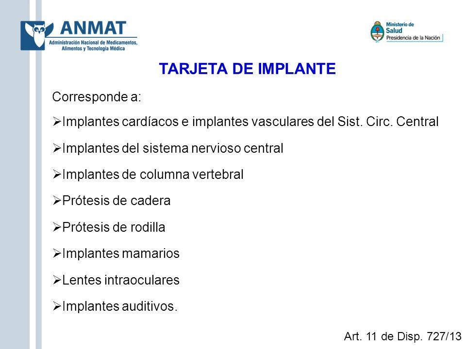 TARJETA DE IMPLANTE Corresponde a: Implantes cardíacos e implantes vasculares del Sist. Circ. Central Implantes del sistema nervioso central Implantes