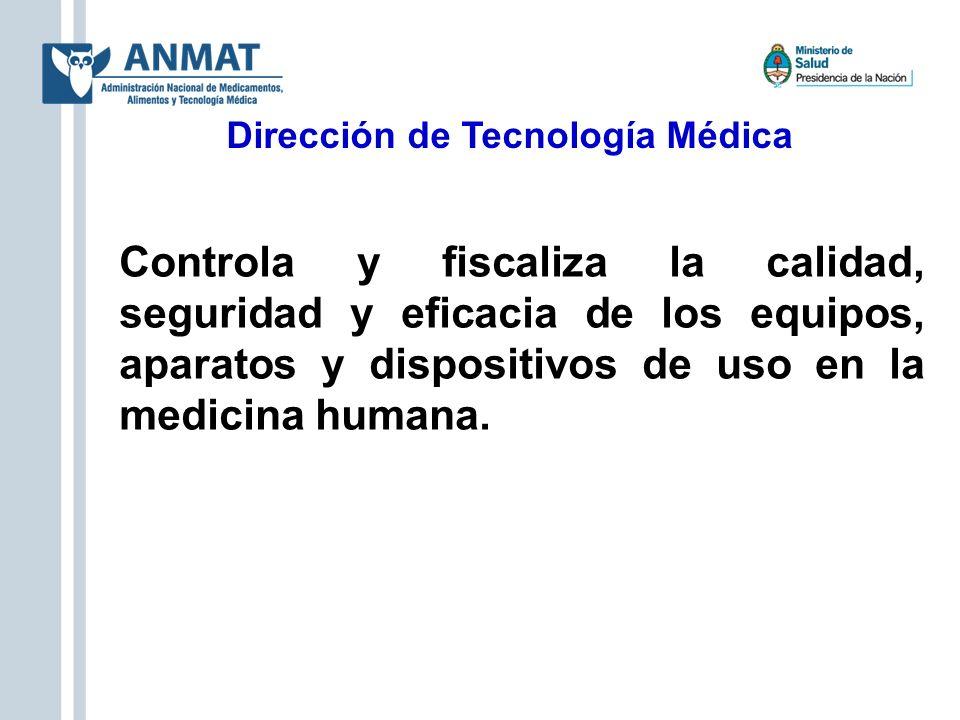 Dirección de Tecnología Médica Controla y fiscaliza la calidad, seguridad y eficacia de los equipos, aparatos y dispositivos de uso en la medicina hum