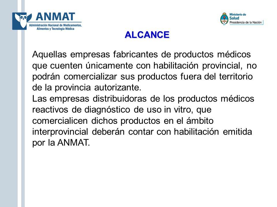 ALCANCE Aquellas empresas fabricantes de productos médicos que cuenten únicamente con habilitación provincial, no podrán comercializar sus productos f