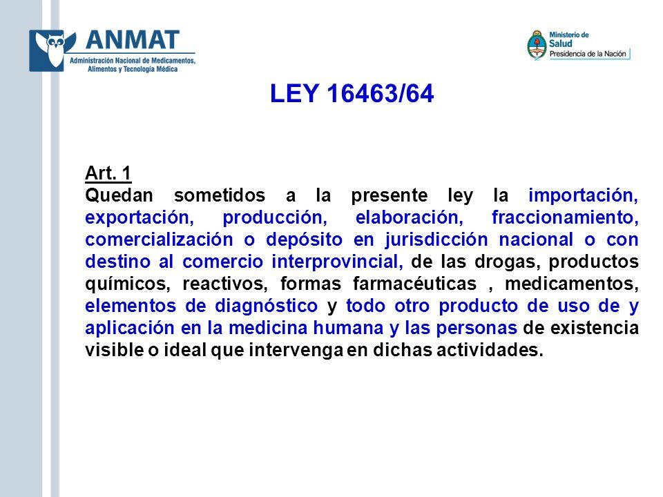 LEY 16463/64 Art. 1 Quedan sometidos a la presente ley la importación, exportación, producción, elaboración, fraccionamiento, comercialización o depós